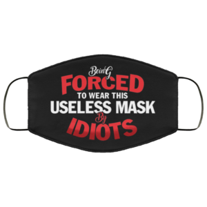 Being Forced to Wear This Useless Mask by Idiots Funny Face Mask
