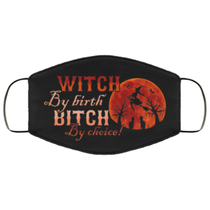 Witch By Birth Bitch By Choice Face Mask Witch Halloween
