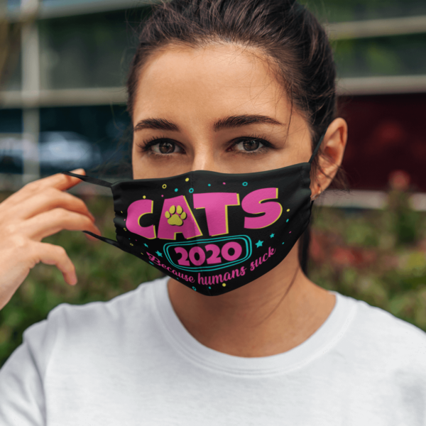 Cats 2020 Because Humans Suck Face Mask