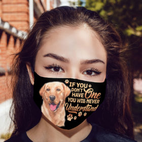 Labrador Retriever If You Dont Have One You Will Never Understand Face Mask