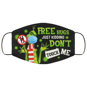 Grinch Free Hugs Just Kiddings Dont Touch Me Face Mask