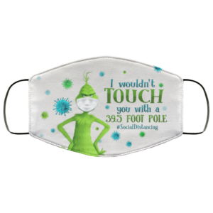 Grinch I Wouldnt Touch You with a 395 Foot Pole Face Mask