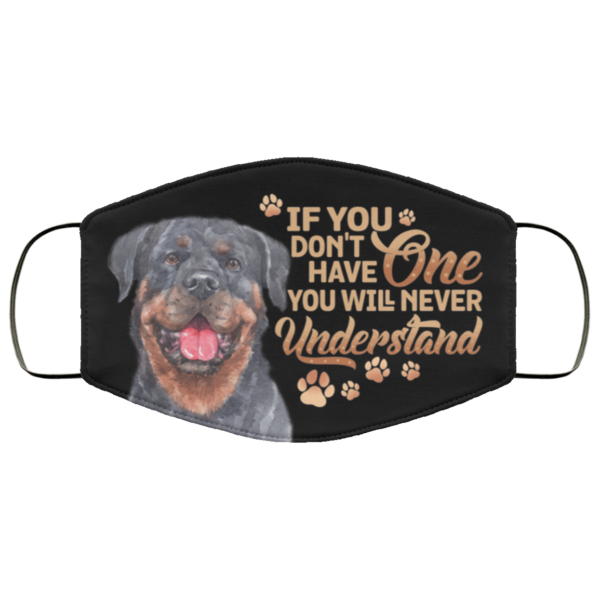 Rottweiler If You Dont Have One You Will Never Understand Face Mask