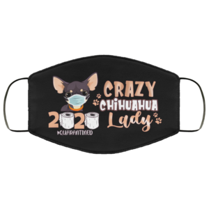 Crazy Chihuahua Lady Quarantined 2020 Face Mask