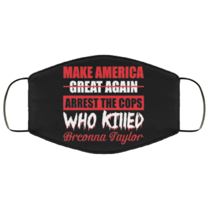 Make America Arrest The Cops Who Killed Breonna Taylor Face Mask