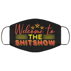 Welcome To The Shitshow Face Mask