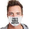 Thick Girls Taste Better Cloth Face Mask Reusable
