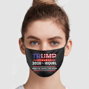 Trump 2020 The Sequel Make The Liberals Cry Again Cloth Face Mask Reusable