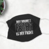 My Moms Fight Is My Fight Mothers Day Face Mask