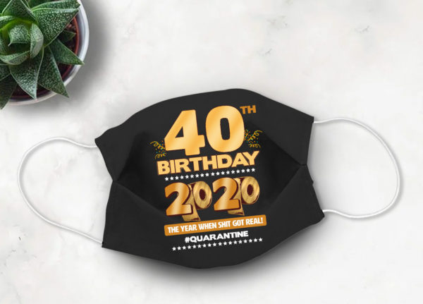 40th Birthday 2020 Face mask Cute Quarantine birthday Face Mask