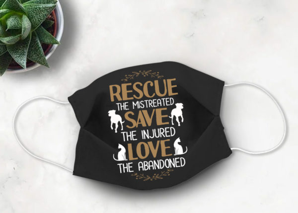 Rescue The Mistreated Save The Injured Love The Abandoned Face Mask