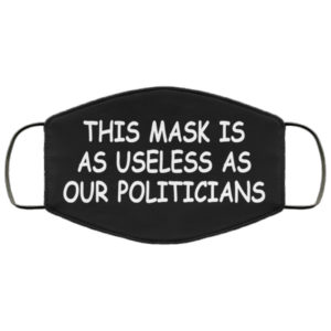 Useless Politicians Face Mask Reusable