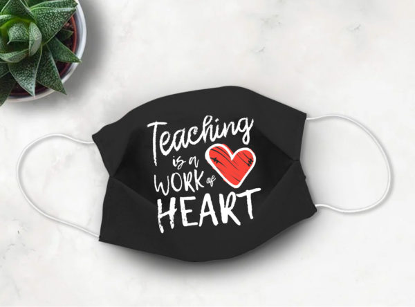 Cute Teacher Gift Teaching is the Work of Heart Face Mask