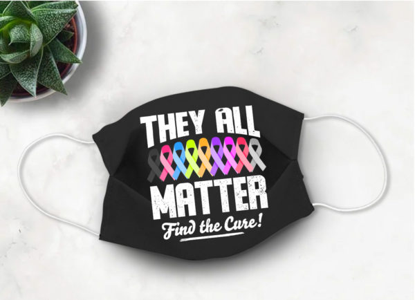 They All Matter Face Mask Find the Cure Face Mask Cancer Awareness Face Mask