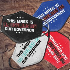 This Mask is as Useless as the Governor Face Mask Protect Your Health Face Mask
