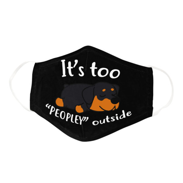 Funny Lazy Rottweiler Its Too Peopley Outside Dog Lover Face Mask
