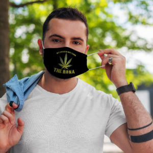 Funny Cannabis Weed Marijuana My Cough Is Not The Rona Face Mask