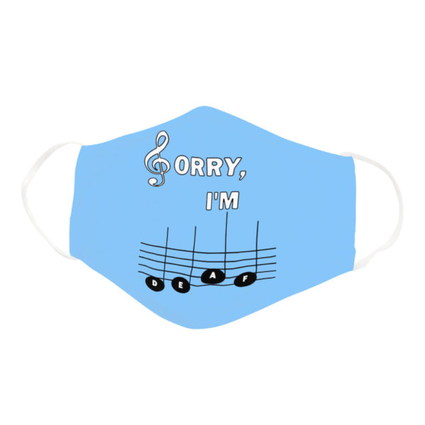 Sorry Im Deaf Musical Note Perfect Gift For Disability Face Mask