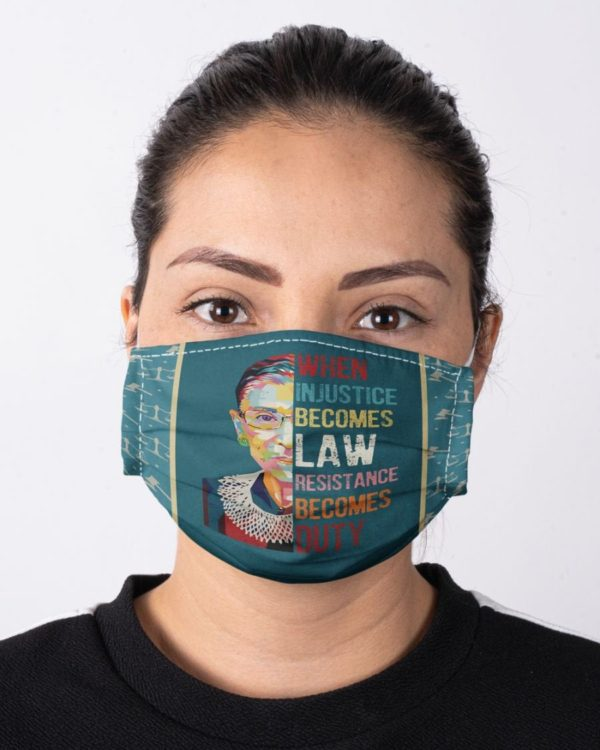 RBG Notorious Ruth Bader Ginsburg Feminism When Injustice Becomes Law Resistance Becomes Duty Face Mask