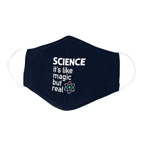 Science Its Like Magic But Real Geek Nerd Face Mask