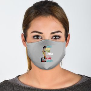 Fight For The Things You Care About Face Mask