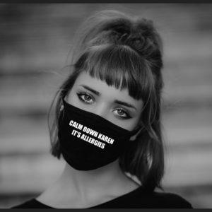 Calm Down Karen Its Allergies Face Mask