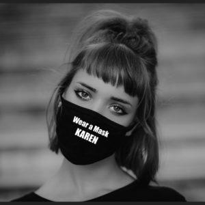 Wear A Mask Karen Face Mask