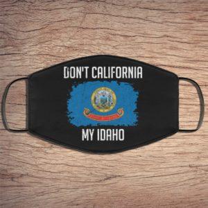 Dont California My Idaho Face Mask