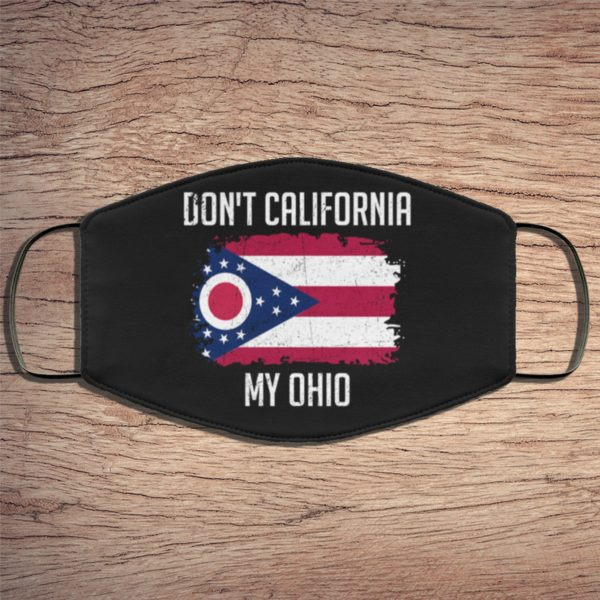 Dont California My Ohio Face Mask