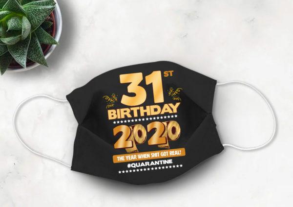 31st Birthday Face mask Quarantine Birthday 2020 Year When Shit Got Real mask