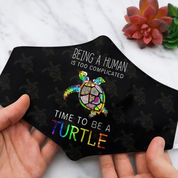 Turtle being a human is too complicated time to be turtle turtle face mask