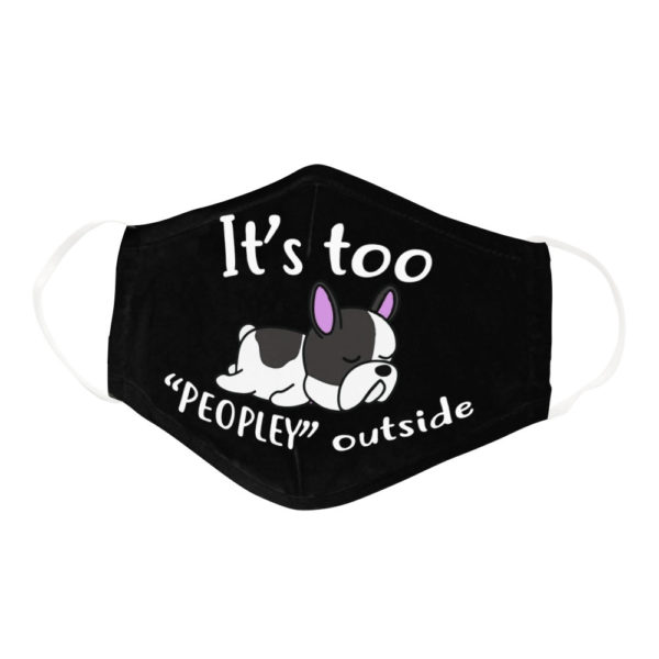 Funny Lazy French Bulldog Its Too Peopley Outside Dog Face Mask