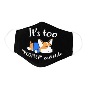 Funny Lazy Corgi Its Too Peopley Outside Dog Lover Face Mask