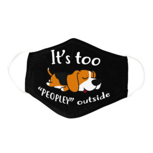 Funny Lazy Beagle Its Too Peopley Outside Dog Lover Face Mask