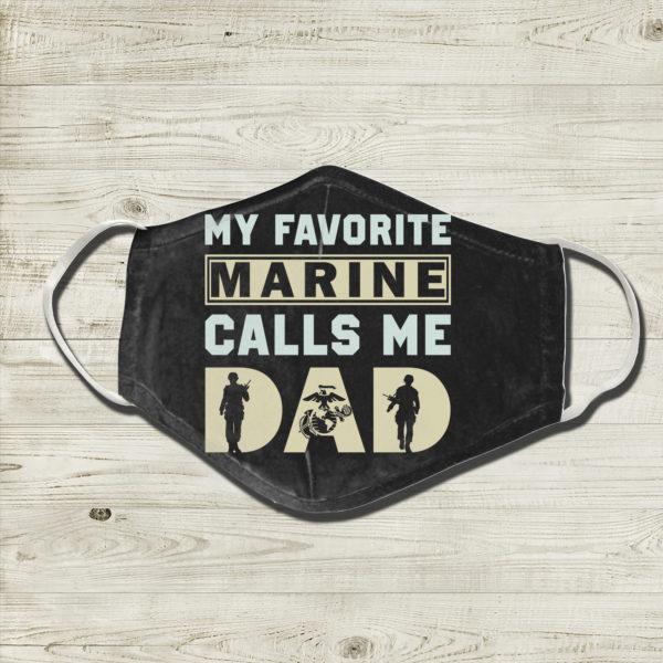 My Favorite Marine Calls Me Dad Face Mask