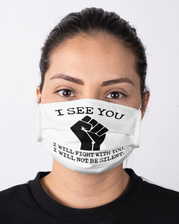 Black Lives Matter I See You Mask I Will Fight With You I Will Not Be Silence Face Mask