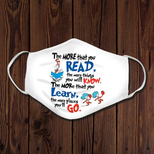 Dr Seuss The More That You Read The More Things You Will Know The More That You Learn The More Laces Youll Go Face Mask