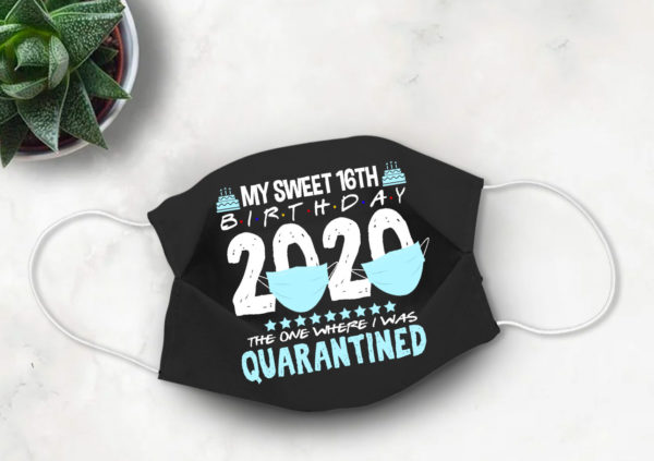 16th Birthday Quarantine Face mask My Sweet 16 in Quarantine 2020 Face Mask