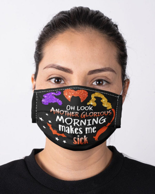 Sanderson Sisters Hocus Pocus Face Mask Halloween Mask Oh Look Another Glorious Morning Makes Me Sick Face Mask