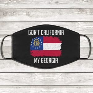 Dont California My Georgia Face Mask