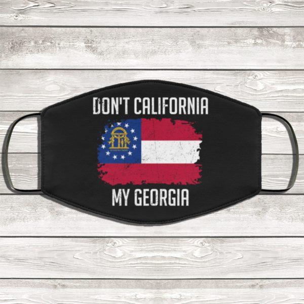 Dont California My Georgia Face Mask