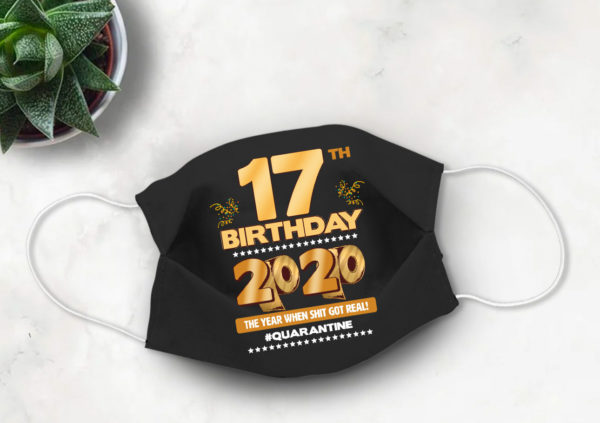 17th Birthday Face mask Quarantine Birthday 2020 Year When Shit Got Real mask
