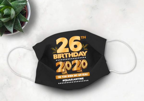 26th Birthday Face mask Quarantine Birthday 2020 Year When Shit Got Real mask