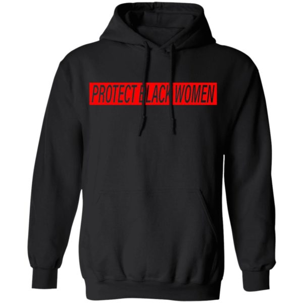 Protect Black Women T-Shirt, Hoodie