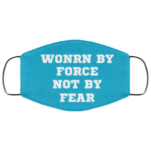 Funny Quote Worn By Force Not By Fear Freedom Gift Face Mask