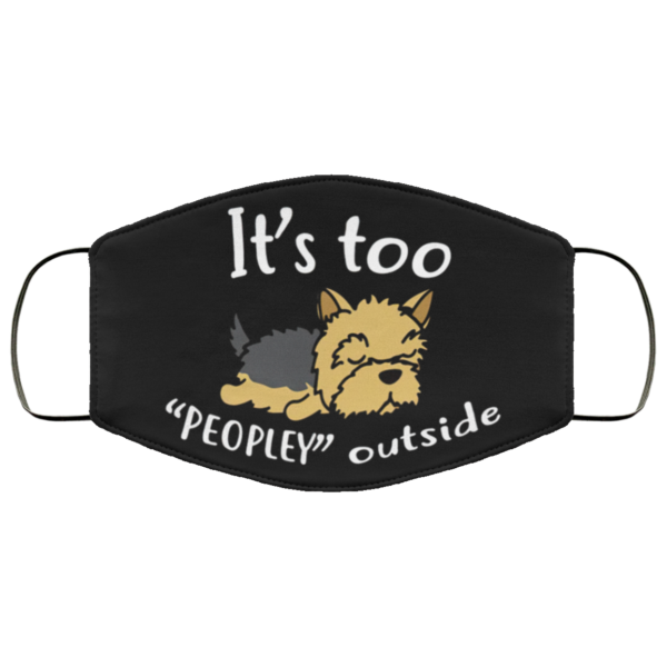 Funny Lazy Yorkshire Its Too Peopley Outside Dog Lover Face Mask