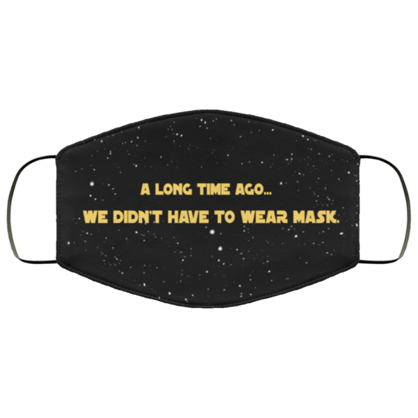 Funny Galaxy Far Away Didnt Have To Wear Mask Face Mask