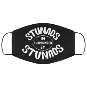 Stunads Im Surrounded By Stunads Face Mask Reusable