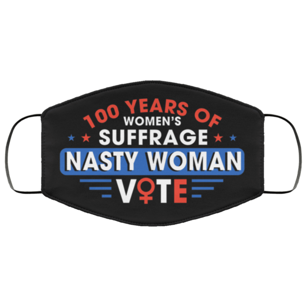 100 Years Of Womens Suffrage Nasty Women Vote Face Mask