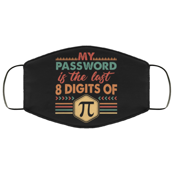 My Password Is The Last 8 Digits Of Pi Face Mask